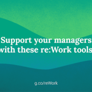 re:Work – Support your managers with these re:Work tools